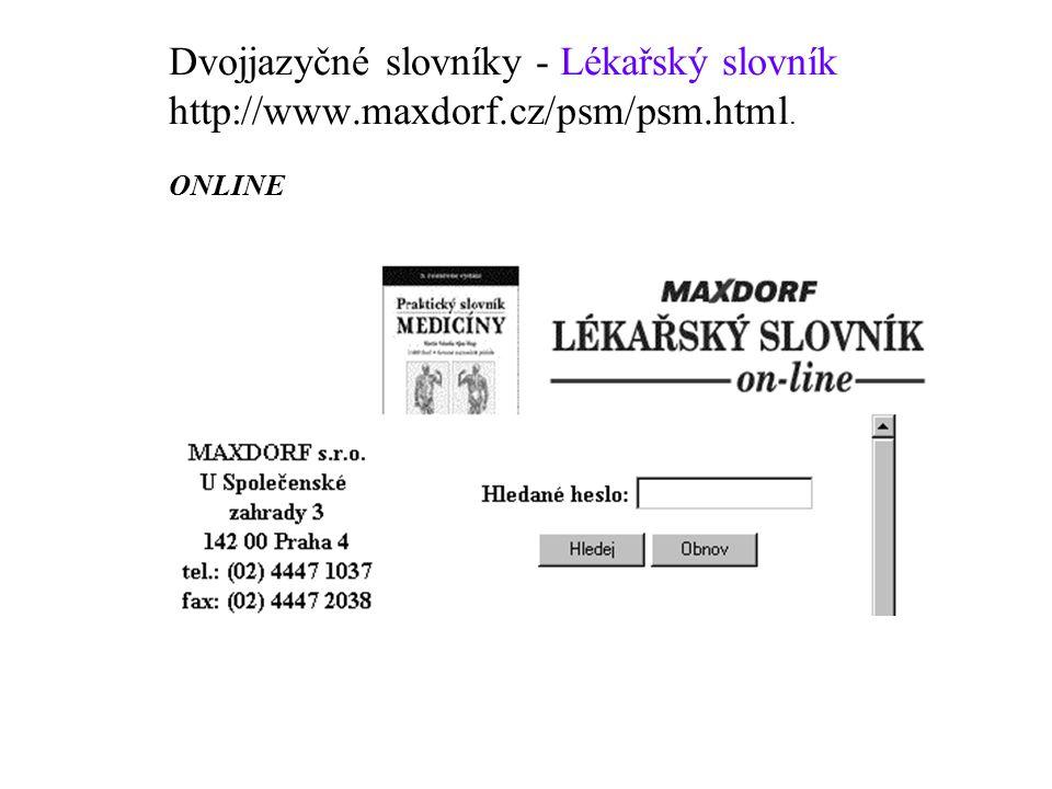 Dvojjazyčné slovníky - Lékařský slovník http://www.maxdorf.cz/psm/psm.html. ONLINE
