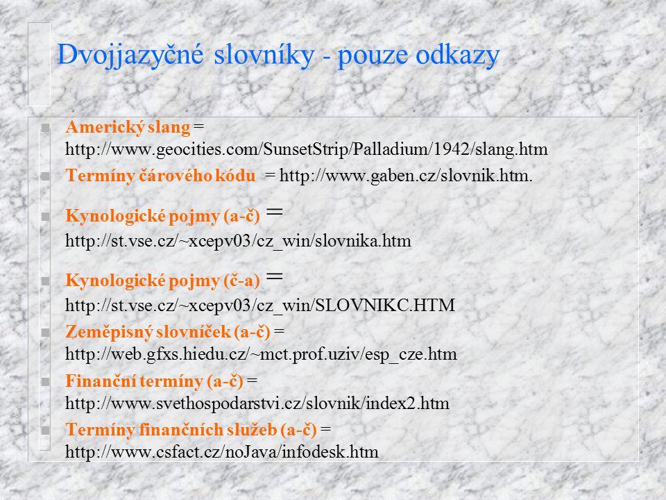 Dvojjazyčné slovníky - pouze odkazy n Americký slang = http://www.geocities.com/SunsetStrip/Palladium/1942/slang.htm n Termíny čárového kódu = http://www.gaben.cz/slovnik.htm.