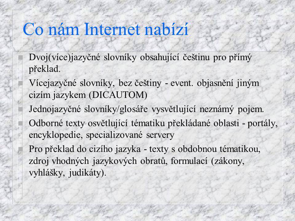 Co nám Internet nabízí n Dvoj(více)jazyčné slovníky obsahující češtinu pro přímý překlad. n Vícejazyčné slovníky, bez češtiny - event. objasnění jiným
