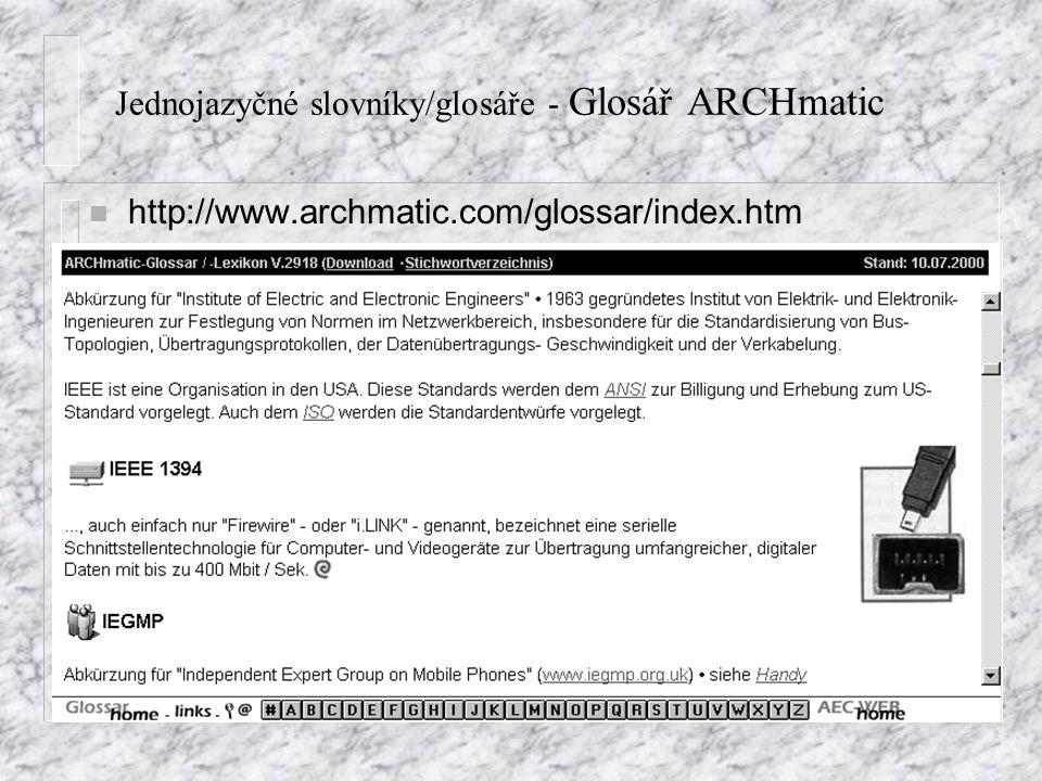 Jednojazyčné slovníky/glosáře - Glosář ARCHmatic n http://www.archmatic.com/glossar/index.htm