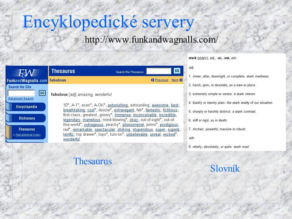 Encyklopedické servery n http://www.funkandwagnalls.com/ Thesaurus Slovník