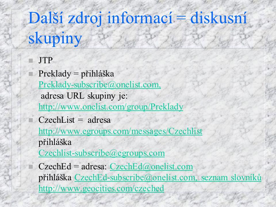 Další zdroj informací = diskusní skupiny n JTP n Preklady = přihláška Preklady-subscribe@onelist.com, adresa URL skupiny je: http://www.onelist.com/gr