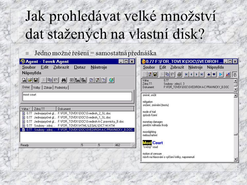 Jak prohledávat velké množství dat stažených na vlastní disk? n Jedno možné řešení = samostatná přednáška