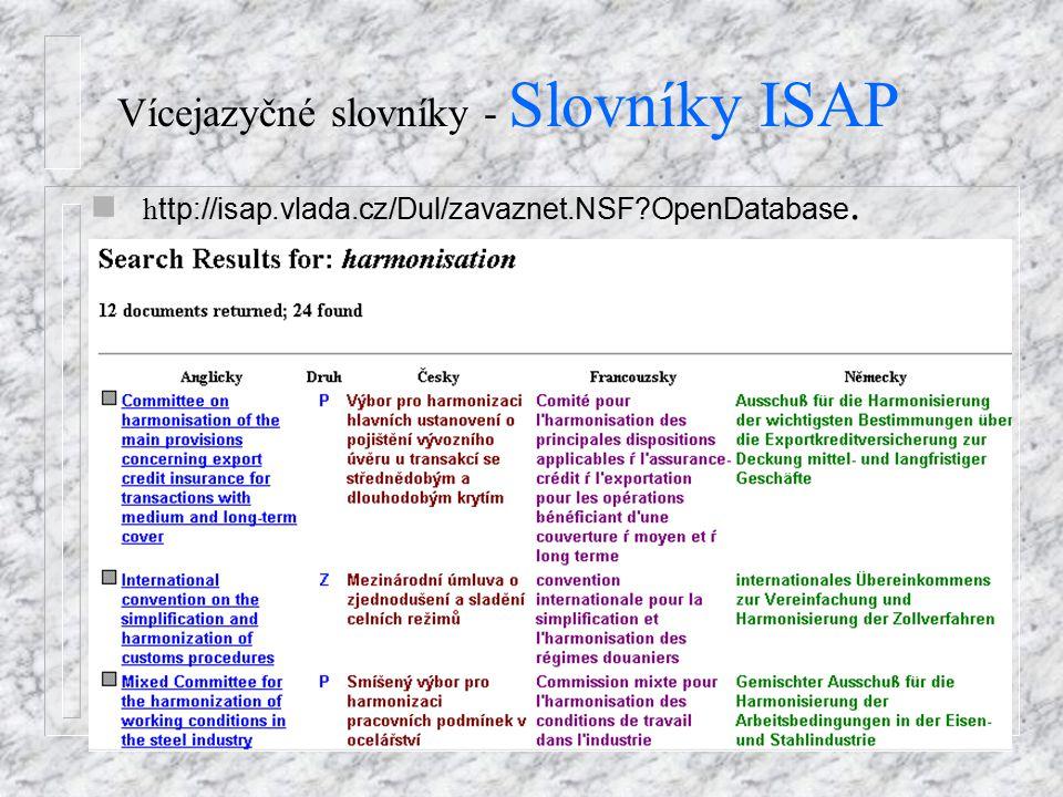 Vícejazyčné slovníky - Slovníky ISAP h ttp://isap.vlada.cz/Dul/zavaznet.NSF?OpenDatabase.