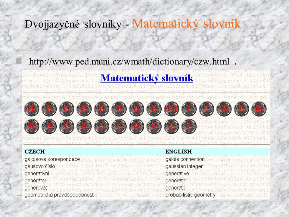 Dvojjazyčné slovníky - Matematický slovník n http://www.ped.muni.cz/wmath/dictionary/czw.html.