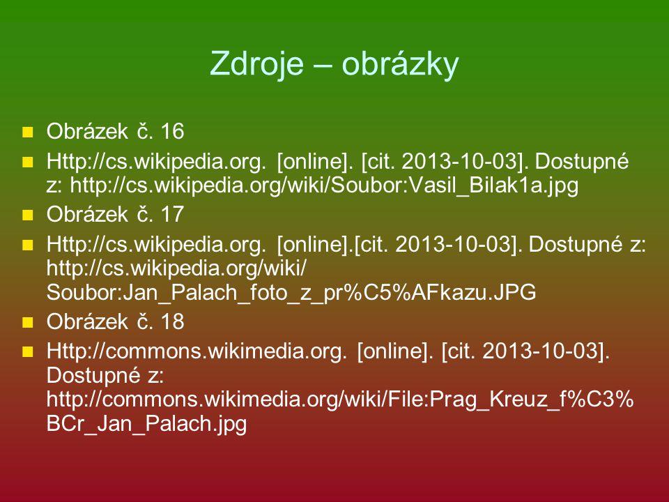Zdroje – obrázky Obrázek č. 16 Http://cs.wikipedia.org. [online]. [cit. 2013-10-03]. Dostupné z: http://cs.wikipedia.org/wiki/Soubor:Vasil_Bilak1a.jpg