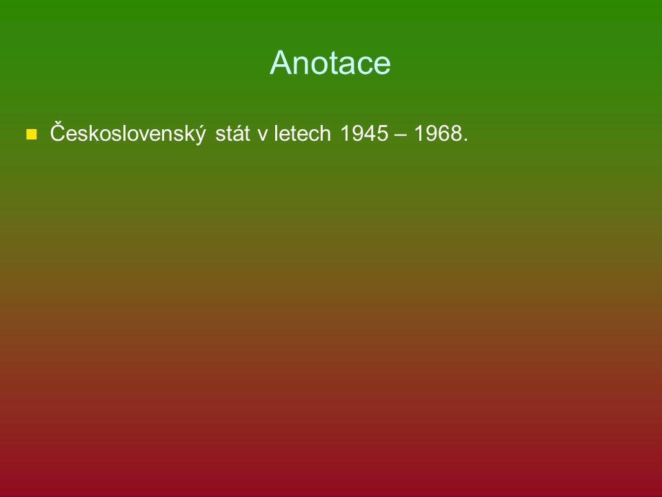 Anotace Československý stát v letech 1945 – 1968.