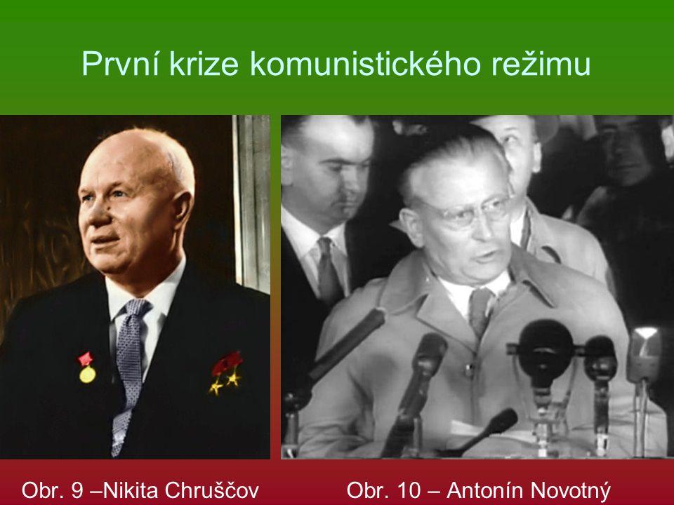 První krize komunistického režimu Obr. 9 –Nikita Chruščov Obr. 10 – Antonín Novotný