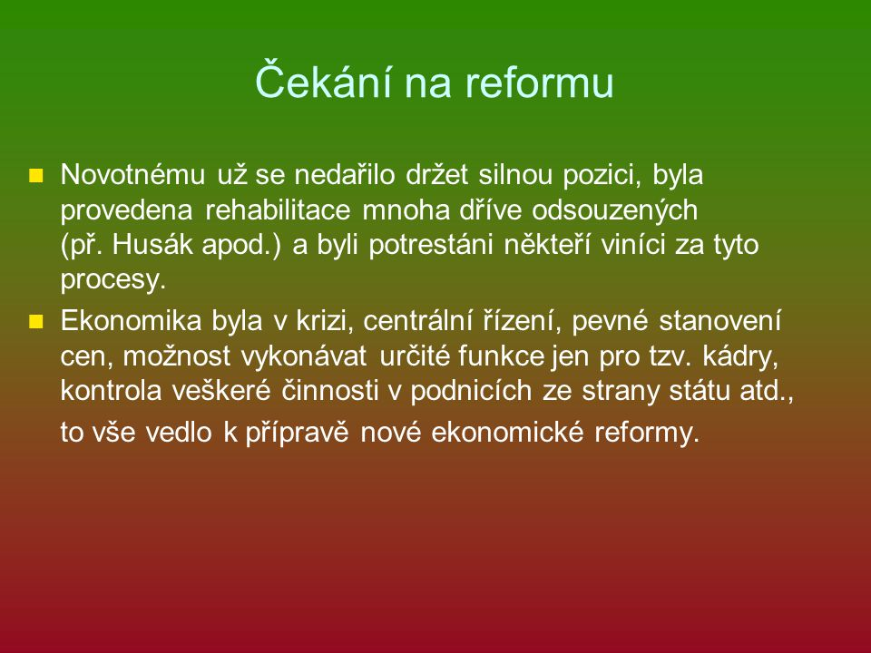 Čekání na reformu Novotnému už se nedařilo držet silnou pozici, byla provedena rehabilitace mnoha dříve odsouzených (př. Husák apod.) a byli potrestán
