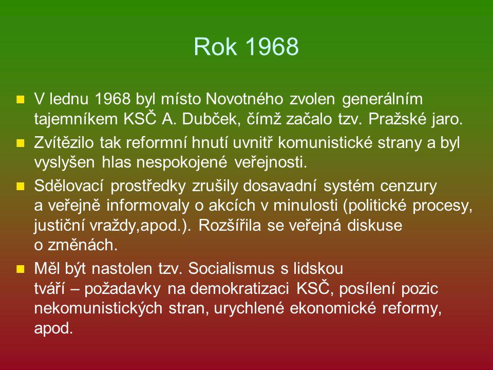 Rok 1968 V lednu 1968 byl místo Novotného zvolen generálním tajemníkem KSČ A. Dubček, čímž začalo tzv. Pražské jaro. Zvítězilo tak reformní hnutí uvni