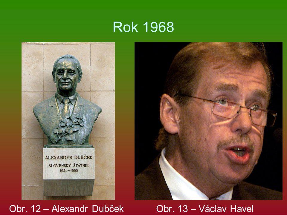 Rok 1968 Obr. 12 – Alexandr Dubček Obr. 13 – Václav Havel