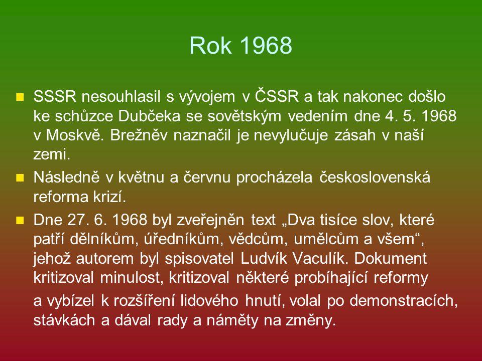 Rok 1968 SSSR nesouhlasil s vývojem v ČSSR a tak nakonec došlo ke schůzce Dubčeka se sovětským vedením dne 4. 5. 1968 v Moskvě. Brežněv naznačil je ne