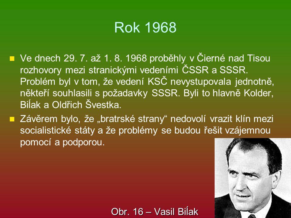 Rok 1968 Ve dnech 29. 7. až 1. 8. 1968 proběhly v Čierné nad Tisou rozhovory mezi stranickými vedeními ČSSR a SSSR. Problém byl v tom, že vedení KSČ n
