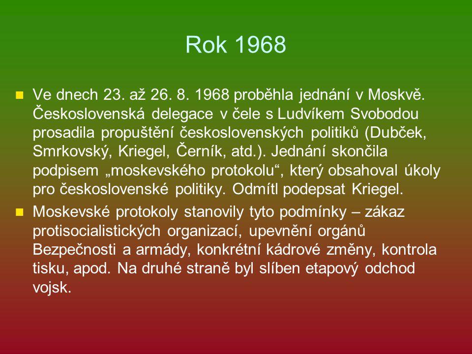 Rok 1968 Ve dnech 23. až 26. 8. 1968 proběhla jednání v Moskvě. Československá delegace v čele s Ludvíkem Svobodou prosadila propuštění československý
