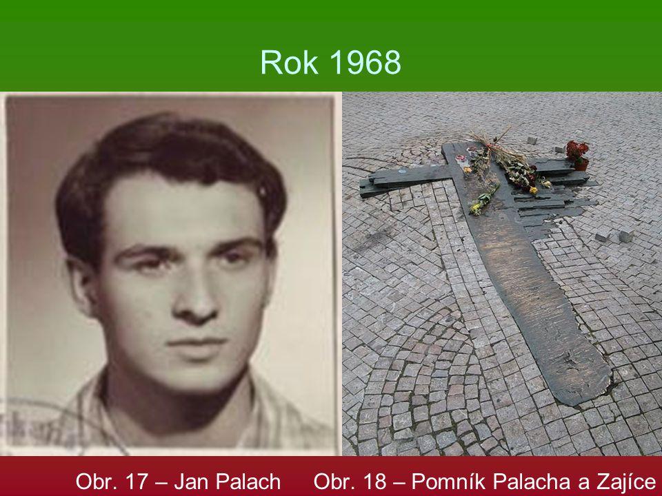 Rok 1968 Obr. 17 – Jan Palach Obr. 18 – Pomník Palacha a Zajíce