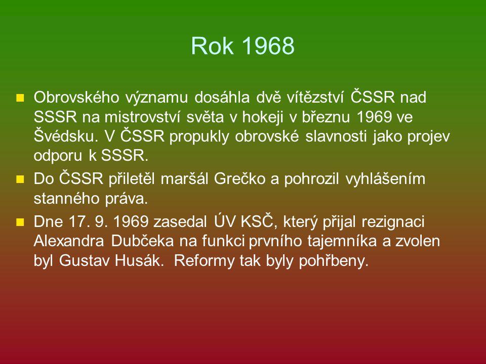 Rok 1968 Obrovského významu dosáhla dvě vítězství ČSSR nad SSSR na mistrovství světa v hokeji v březnu 1969 ve Švédsku. V ČSSR propukly obrovské slavn