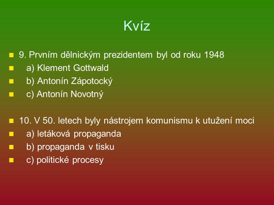 Kvíz 9. Prvním dělnickým prezidentem byl od roku 1948 a) Klement Gottwald b) Antonín Zápotocký c) Antonín Novotný 10. V 50. letech byly nástrojem komu