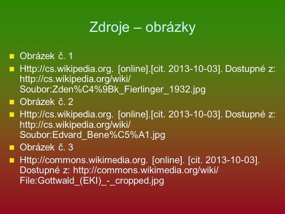 Zdroje – obrázky Obrázek č. 1 Http://cs.wikipedia.org. [online].[cit. 2013-10-03]. Dostupné z: http://cs.wikipedia.org/wiki/ Soubor:Zden%C4%9Bk_Fierli