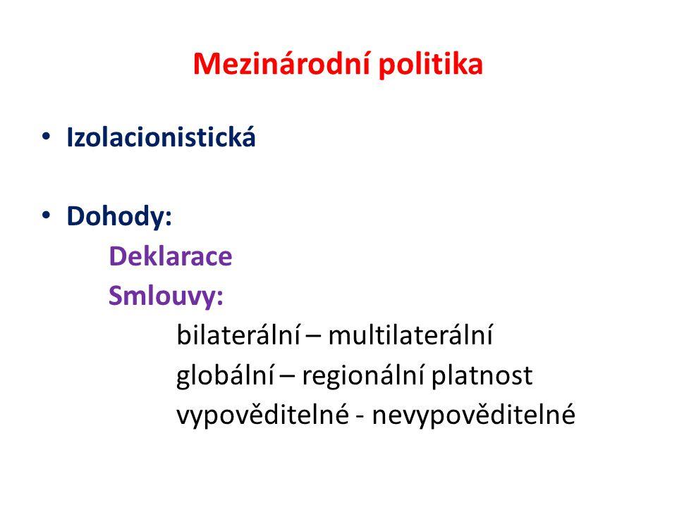 Mezinárodní politika Izolacionistická Dohody: Deklarace Smlouvy: bilaterální – multilaterální globální – regionální platnost vypověditelné - nevypověditelné