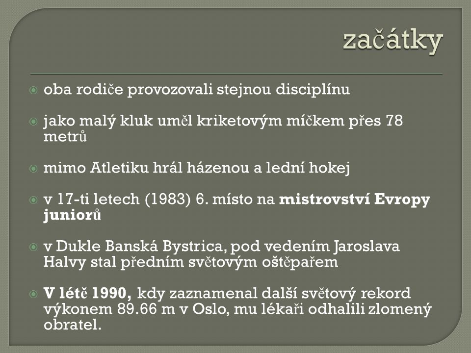  oba rodi č e provozovali stejnou disciplínu  jako malý kluk um ě l kriketovým mí č kem p ř es 78 metr ů  mimo Atletiku hrál házenou a lední hokej  v 17-ti letech (1983) 6.