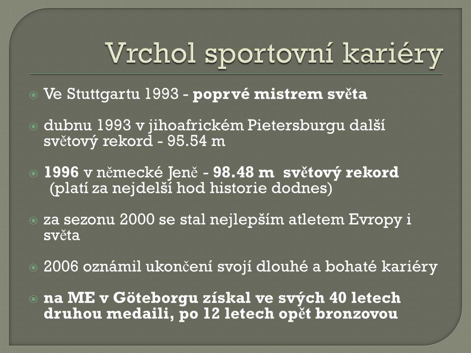  Ve Stuttgartu 1993 - poprvé mistrem sv ě ta  dubnu 1993 v jihoafrickém Pietersburgu další sv ě tový rekord - 95.54 m  1996 v n ě mecké Jen ě - 98.48 m sv ě tový rekord (platí za nejdelší hod historie dodnes)  za sezonu 2000 se stal nejlepším atletem Evropy i sv ě ta  2006 oznámil ukon č ení svojí dlouhé a bohaté kariéry  na ME v Göteborgu získal ve svých 40 letech druhou medaili, po 12 letech op ě t bronzovou