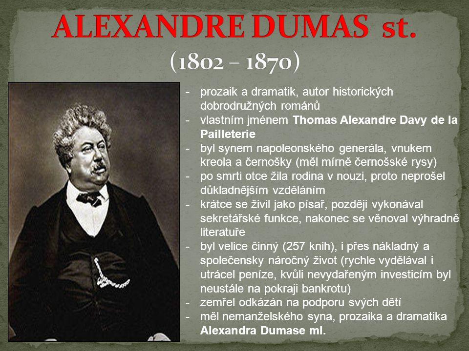 -prozaik a dramatik, autor historických dobrodružných románů -vlastním jménem Thomas Alexandre Davy de la Pailleterie -byl synem napoleonského generál