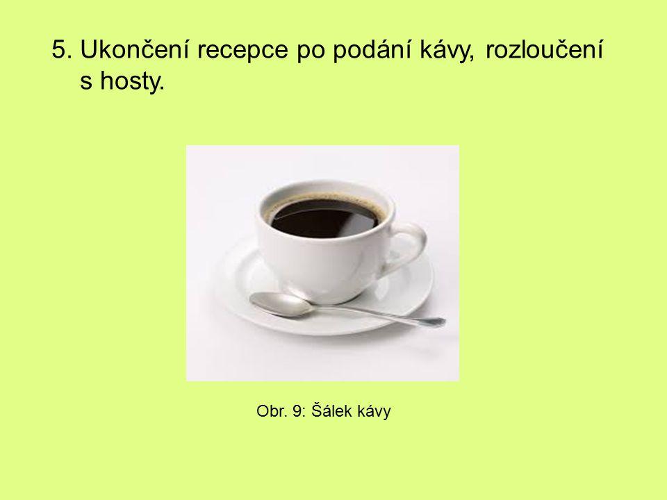 5. Ukončení recepce po podání kávy, rozloučení s hosty. Obr. 9: Šálek kávy