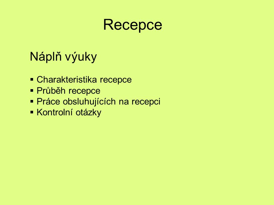 Recepce Náplň výuky  Charakteristika recepce  Průběh recepce  Práce obsluhujících na recepci  Kontrolní otázky