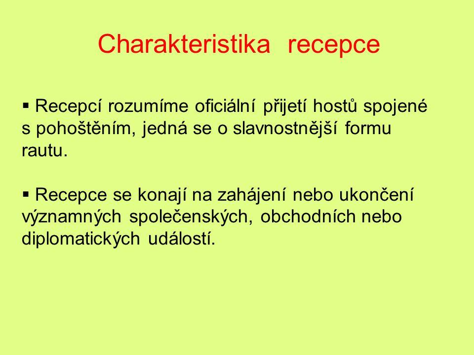 Charakteristika recepce  Recepcí rozumíme oficiální přijetí hostů spojené s pohoštěním, jedná se o slavnostnější formu rautu.  Recepce se konají na