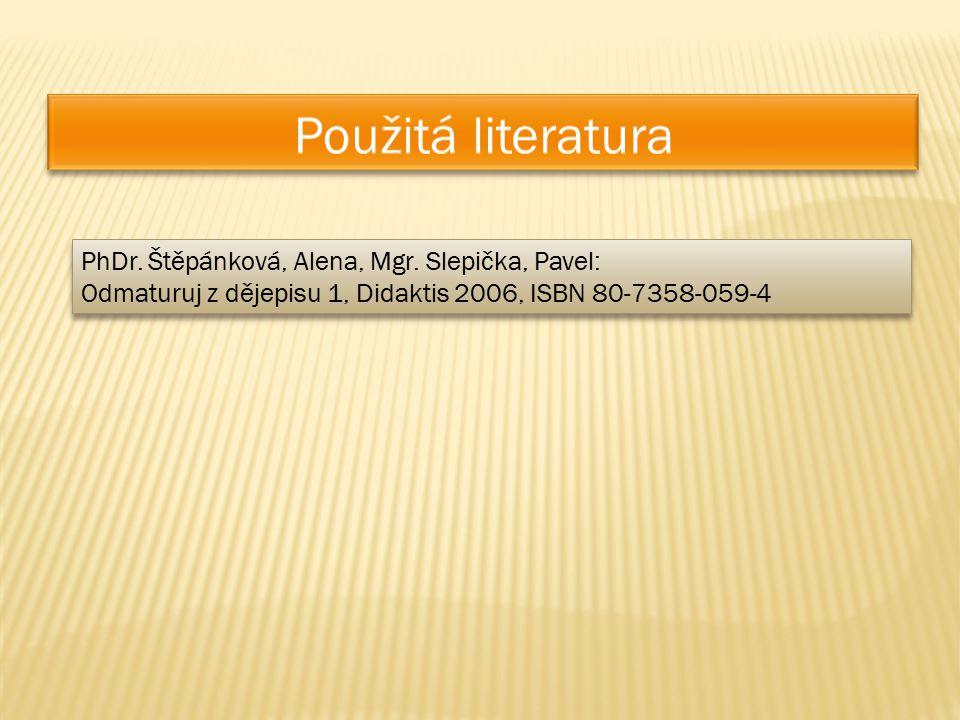 PhDr. Štěpánková, Alena, Mgr. Slepička, Pavel: Odmaturuj z dějepisu 1, Didaktis 2006, ISBN 80-7358-059-4 PhDr. Štěpánková, Alena, Mgr. Slepička, Pavel