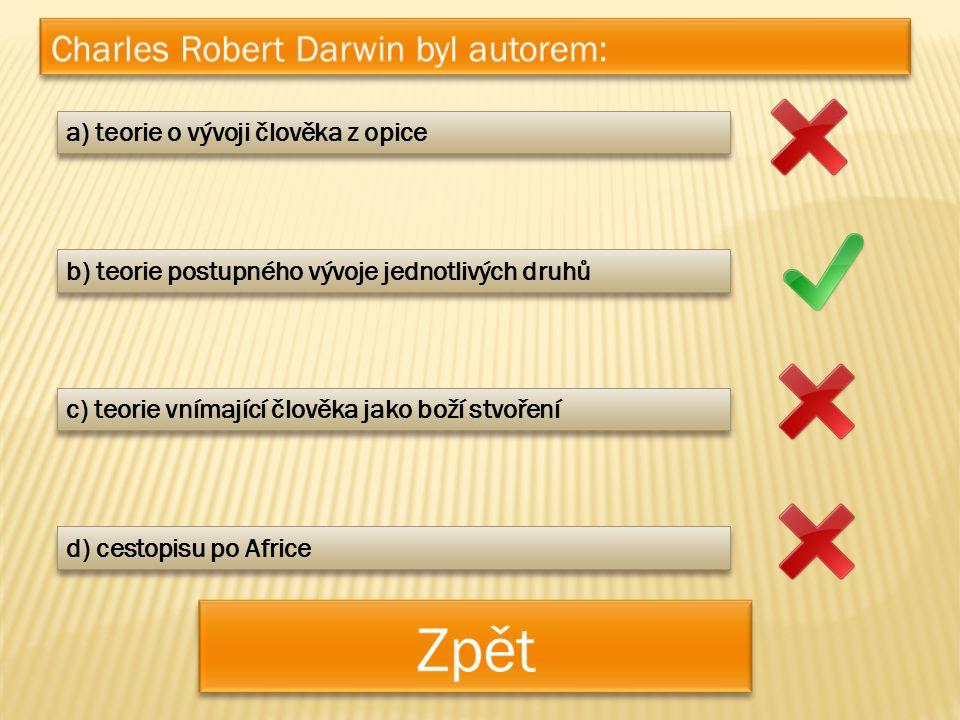 a) teorie o vývoji člověka z opice b) teorie postupného vývoje jednotlivých druhů c) teorie vnímající člověka jako boží stvoření d) cestopisu po Afric