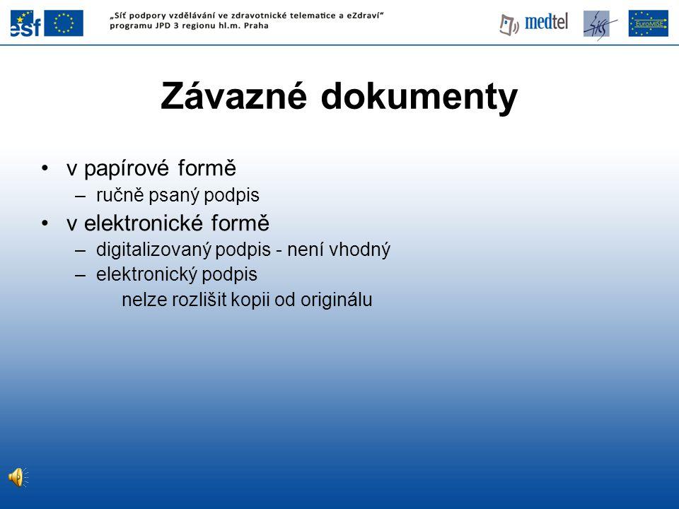 Závazné dokumenty v papírové formě –ručně psaný podpis v elektronické formě –digitalizovaný podpis - není vhodný –elektronický podpis nelze rozlišit kopii od originálu