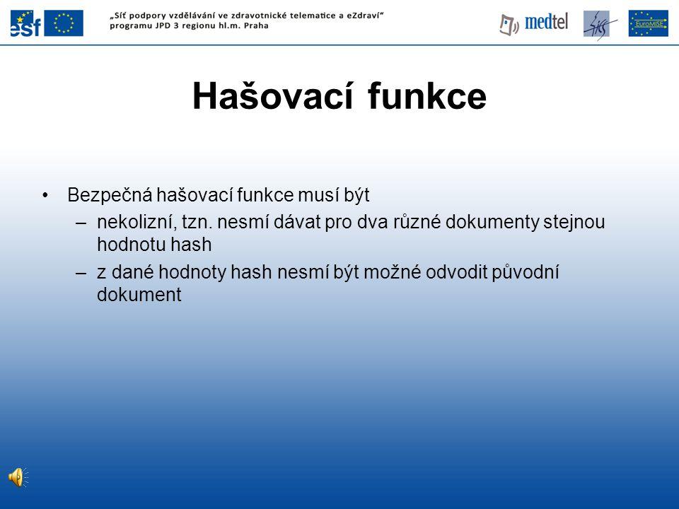 Hašovací funkce Bezpečná hašovací funkce musí být –nekolizní, tzn.