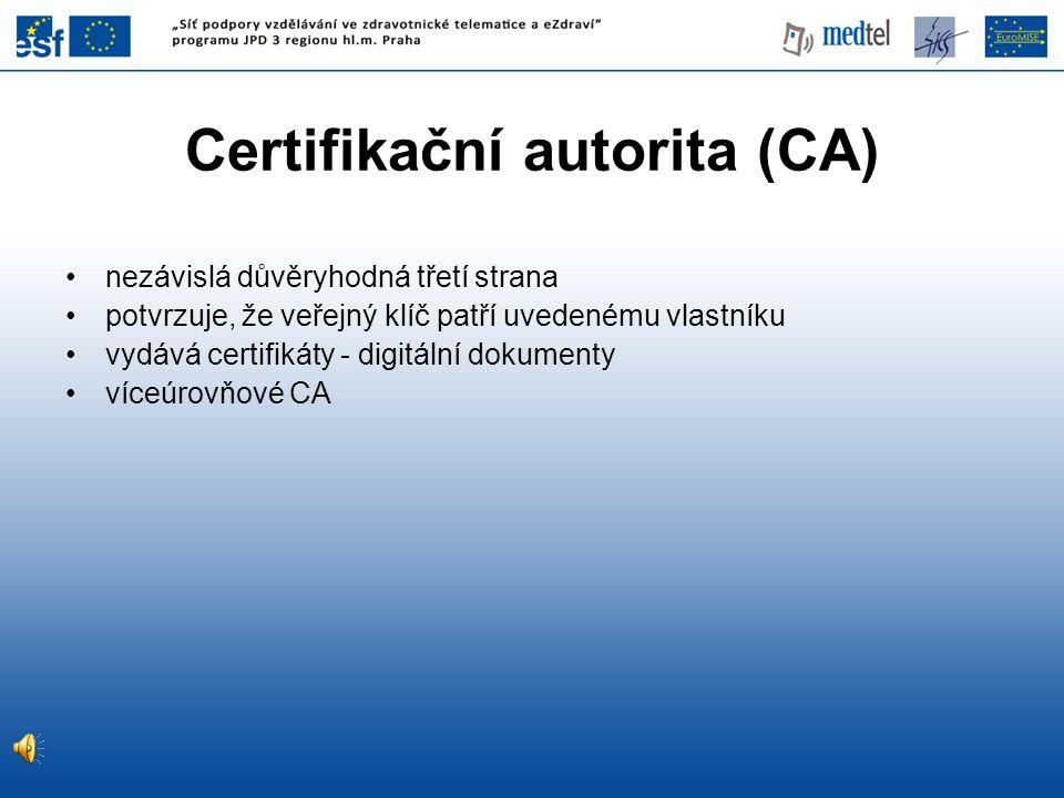 Certifikační autorita (CA) nezávislá důvěryhodná třetí strana potvrzuje, že veřejný klíč patří uvedenému vlastníku vydává certifikáty - digitální dokumenty víceúrovňové CA