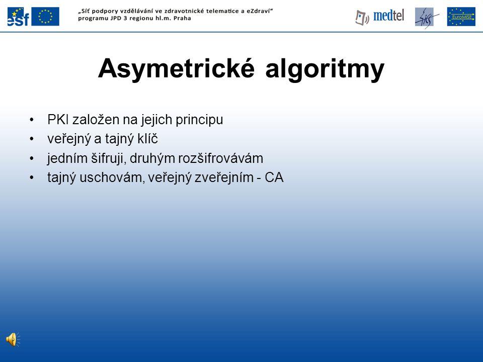 Asymetrické algoritmy PKI založen na jejich principu veřejný a tajný klíč jedním šifruji, druhým rozšifrovávám tajný uschovám, veřejný zveřejním - CA