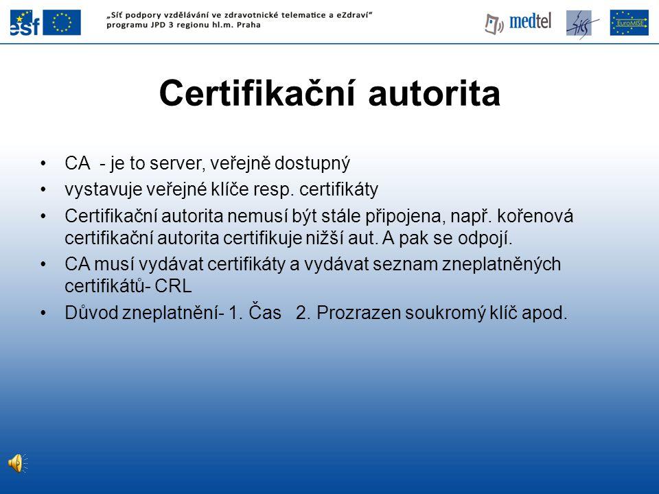 Certifikační autorita CA - je to server, veřejně dostupný vystavuje veřejné klíče resp.