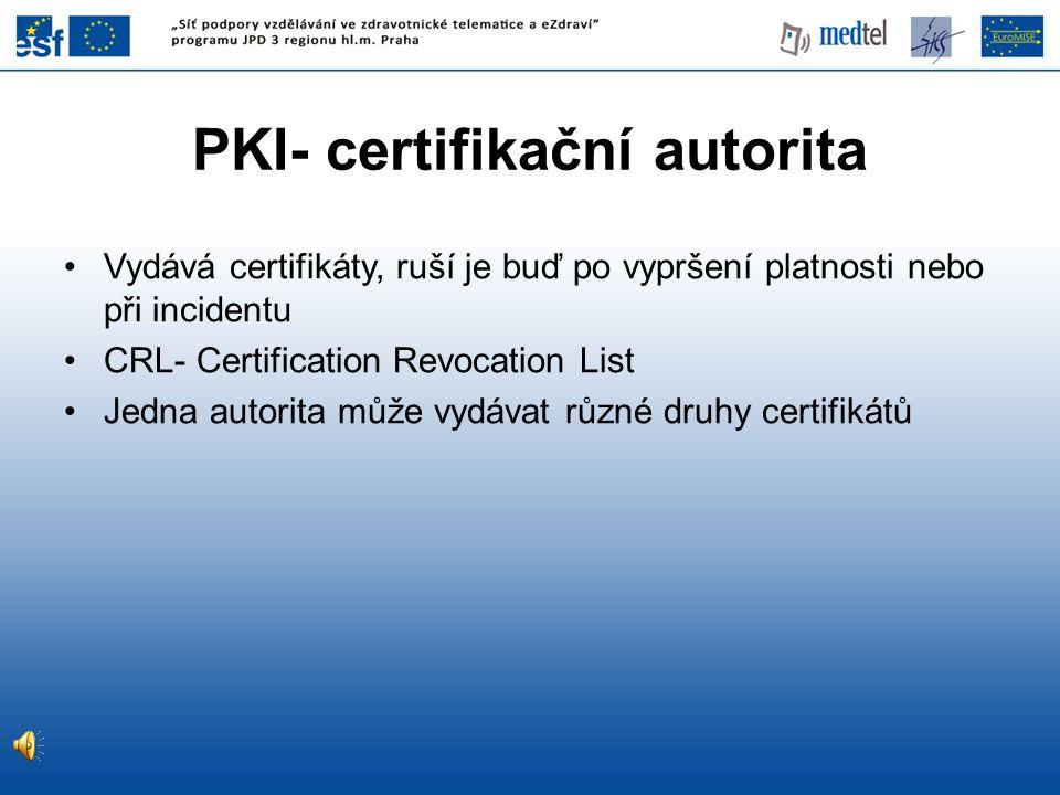 PKI- certifikační autorita Vydává certifikáty, ruší je buď po vypršení platnosti nebo při incidentu CRL- Certification Revocation List Jedna autorita může vydávat různé druhy certifikátů