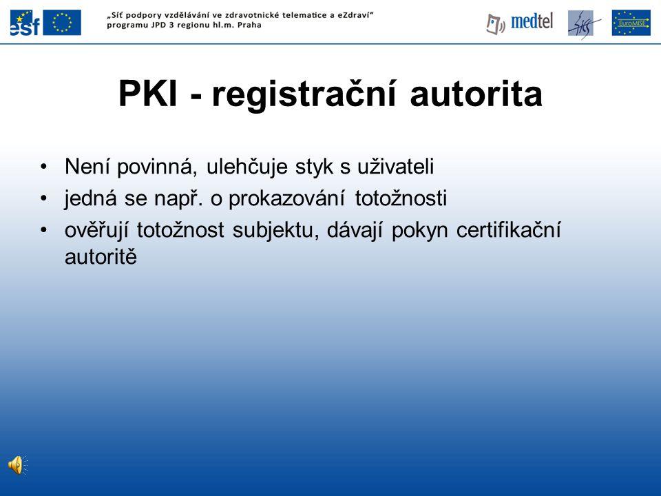 PKI - registrační autorita Není povinná, ulehčuje styk s uživateli jedná se např.