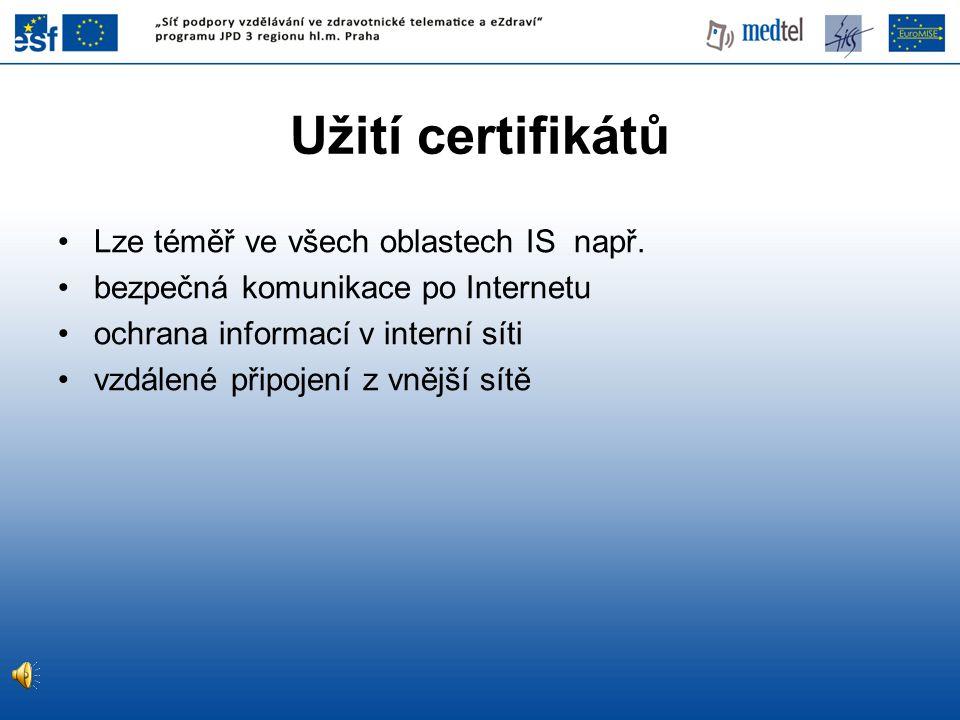 Užití certifikátů Lze téměř ve všech oblastech IS např.