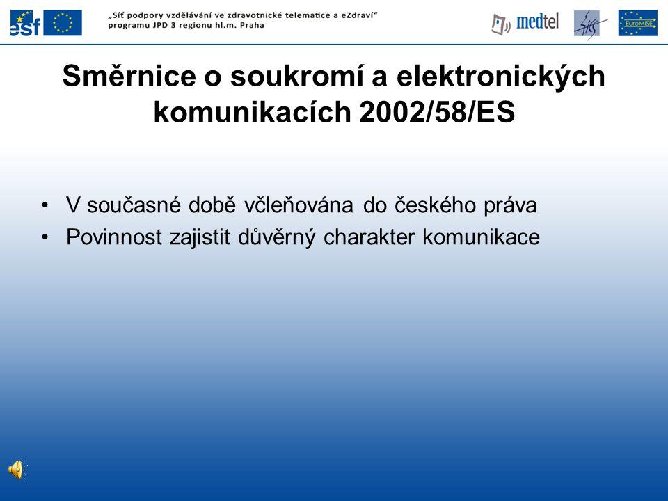 V současné době včleňována do českého práva Povinnost zajistit důvěrný charakter komunikace Směrnice o soukromí a elektronických komunikacích 2002/58/ES