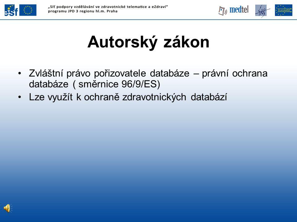 Autorský zákon Zvláštní právo pořizovatele databáze – právní ochrana databáze ( směrnice 96/9/ES) Lze využít k ochraně zdravotnických databází