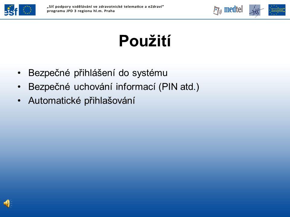 Použití Bezpečné přihlášení do systému Bezpečné uchování informací (PIN atd.) Automatické přihlašování