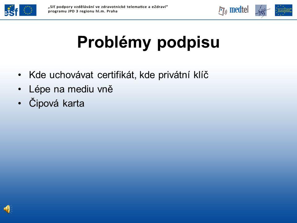 Kde uchovávat certifikát, kde privátní klíč Lépe na mediu vně Čipová karta Problémy podpisu