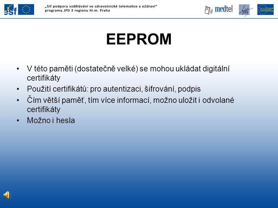 EEPROM V této paměti (dostatečně velké) se mohou ukládat digitální certifikáty Použití certifikátů: pro autentizaci, šifrování, podpis Čím větší paměť, tím více informací, možno uložit i odvolané certifikáty Možno i hesla