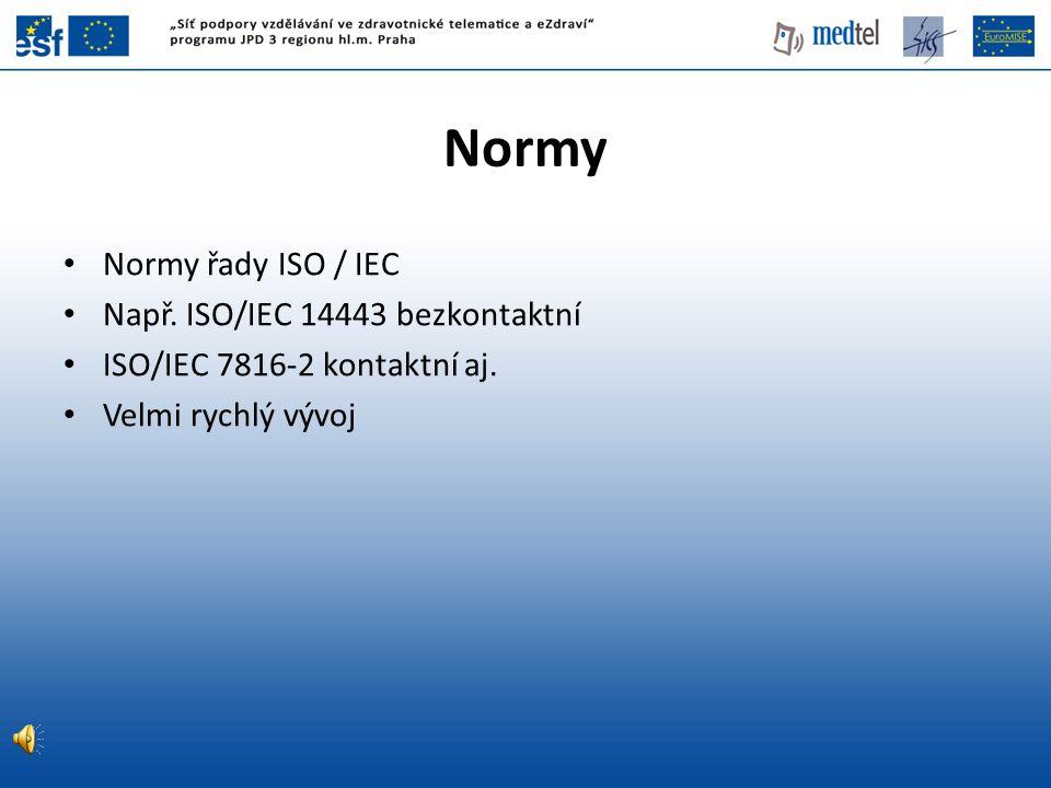 Normy Normy řady ISO / IEC Např.ISO/IEC 14443 bezkontaktní ISO/IEC 7816-2 kontaktní aj.