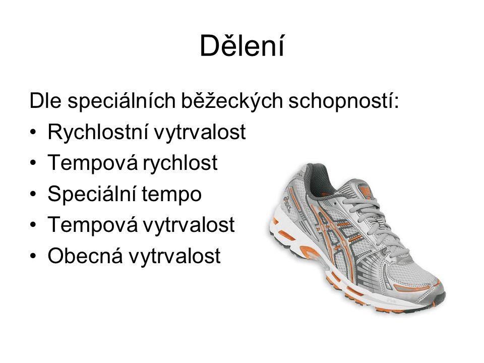 Dělení Dle speciálních běžeckých schopností: Rychlostní vytrvalost Tempová rychlost Speciální tempo Tempová vytrvalost Obecná vytrvalost