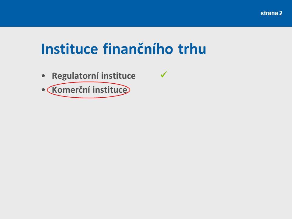 strana 2 Instituce finančního trhu Regulatorní instituce Komerční instituce