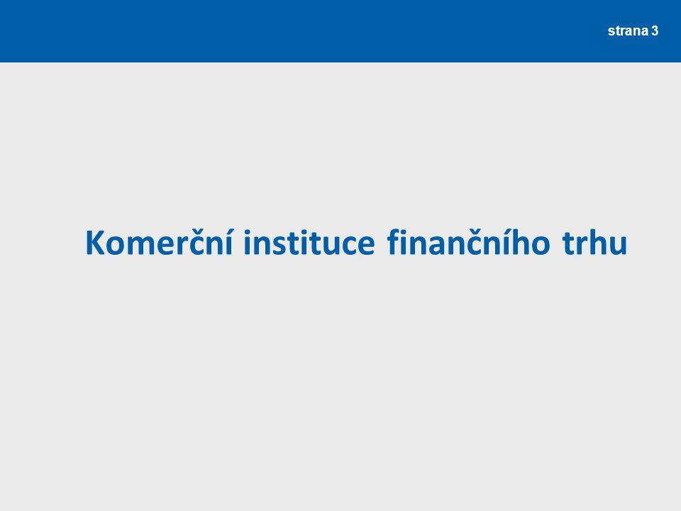 strana 4 Komerční instituce finančního trhu Obchodní banky Factoringové a forfaitingové společnosti Leasingové společnosti Nebankovní spořitelní instituce Pojišťovny, Zajišťovny Penzijní fondy, penzijní společnosti Burzy a organizované mimoburzovní trhy Instituce kolektivního investování Ostatní subjekty FT a)Obsluhující instituce b)Obchodníci s cennými papíry c)Poskytovatelé půjček (splátkový prodej, peníze domů) atd.