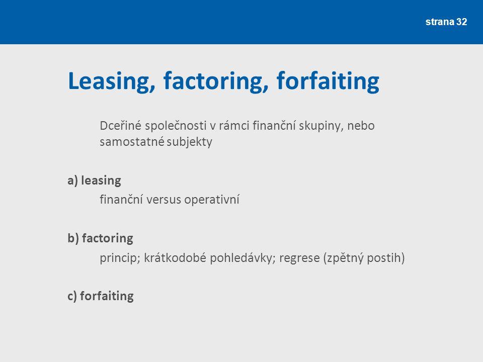 strana 32 Leasing, factoring, forfaiting Dceřiné společnosti v rámci finanční skupiny, nebo samostatné subjekty a) leasing finanční versus operativní