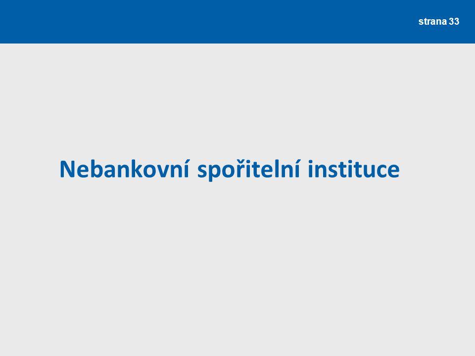 strana 34 Nebankovní spořitelní instituce Vzájemnost Členský princip Nutnost regulace Družstevní záložny (kampeličky) Pojištění vkladů Další speciální typy: železniční banky, pozemkové banky, komunální banky – záleží na legislativě daného státu.